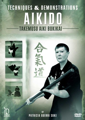 Aikido: Techniques & Demonstrations Takemusu Aiki Bukikai with Patricia Guerri Soke