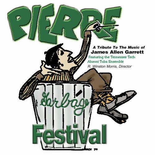 (A Tribute to the Music of James Allen Garrett: Pierre Garbage Festival)