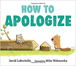 How to Apologize: LaRochelle, David, Wohnoutka, Mike: 9781536209440: Amazon.com:  Books