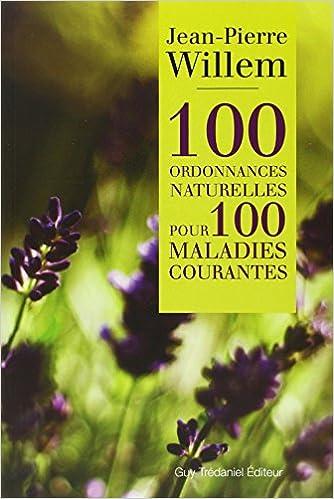 Dr Willem, Jean-Pierre - 100 ordonnances naturelles pour 100 maladies courantes