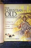 img - for The Christian Old Testament: Looking At the Hebrew Scriptures Through Christian Eyes book / textbook / text book