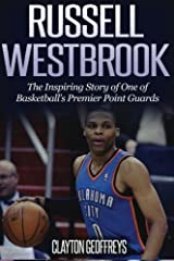 Russell Westbrook: The Inspiring  Story of One of Basketball's Premier Point Guards (Basketball Biography Books) Paperback