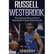 Russell Westbrook: The Inspiring  Story of One of Basketball's Premier Point Guards