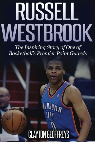 Russell Westbrook  The Inspiring  Story Of One Of Basketballs Premier Point Guards