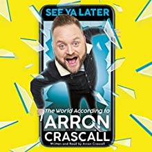 See Ya Later: The World According to Arron Crascall Audiobook by Arron Crascall Narrated by Arron Crascall