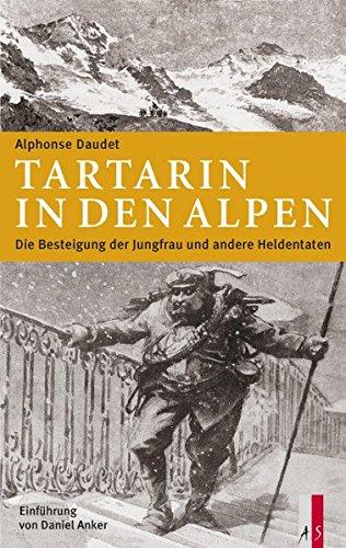 Tartarin in den Alpen: Die Besteigung der Jungfrau und andere Heldentaten