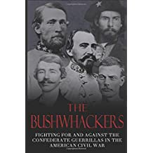 The Bushwhackers: Fighting For And Against The Confederate Guerrillas In The American Civil War