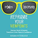 Reframe Your Viewpoints: Harness Stress & Anxiety: Transform It into Peace & Confidence Audiobook by Virginia Ritterbusch Narrated by Virginia Ritterbusch