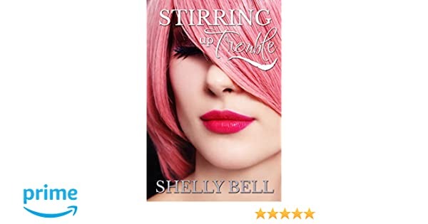 Stirring Up Trouble Shelly Bell 9781619357464 Amazon Books