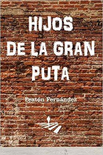 HIJOS DE LA GRAN PUTA: Amazon.es: Fernández, Peatón: Libros
