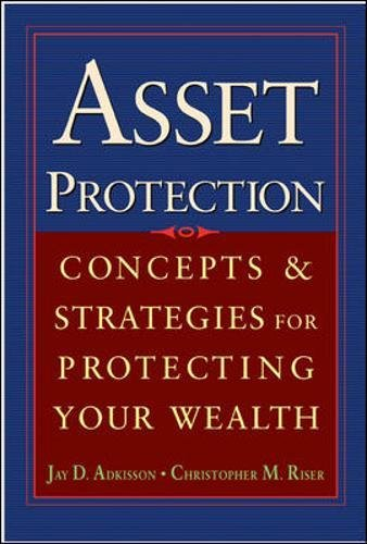Asset Protection : Concepts and Strategies for Protecting Your Wealth (Best Asset Protection Strategies)