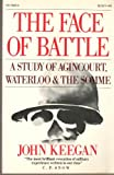 The Face of Battle : A Study of Agincourt, Waterloo and the Somme, Keegan, John, 0394724038