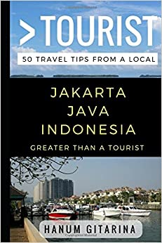 Book Greater Than a Tourist – Jakarta Java Indonesia: 50 Travel Tips from a Local