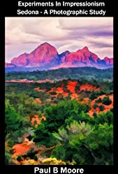 Experiments In Impressionism - Sedona - A Photographic Study (Art Book 9)