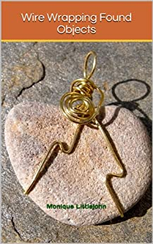 Wire Wrapping Found Objects by [Littlejohn, Monique]
