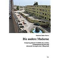 Die andere Moderne: Aneignung gebauter Leitbilder des sozialen Wohnungsbaus in Lima und informelle Strategien einer Alltagsstadt