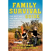 Family Survival Guide: The Best Ways for Families to Prepare, Train, Pack, and Survive Everything