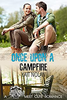 Once Upon A Campfire: A Camp Firefly Falls Meet Cute Romance by [Nolan, Kait]