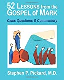 img - for 52 Lessons from the Gospel of Mark: Class Questions and Commentary by Stephen P. Pickard MD (2016-02-11) book / textbook / text book