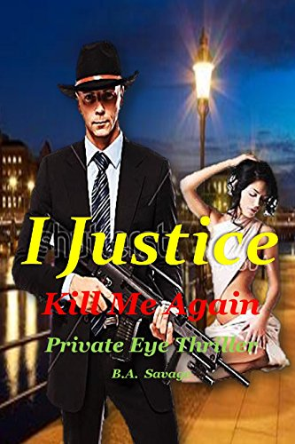I Justice: Kill Me Again: Private Eye Thriller (A Private Eye Thriller Book 8)