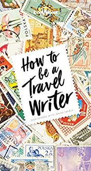 Download for free How to Be A Travel Writer