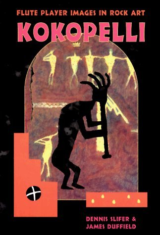 Kokopelli: Flute Player Images in Rock Art by Dennis Slifer (2001-01-01)