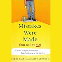 Mistakes Were Made (But Not By Me): Why We Justify Foolish Beliefs, Bad Decisions and Hurtful Acts Audiobook by Carol Tavris, Elliot Aronson Narrated by Marsha Mercant, Joe Barrett