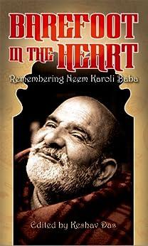 Barefoot in the Heart: Remembering Neem Karoli Baba by [Das, Keshav]