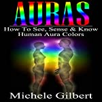 Auras: How to See, Sense & Know Human Aura Colors | Michele Gilbert
