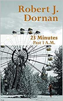 23 Minutes Past 1 A.M. by [Dornan, Robert J]