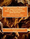 International Survey of Institutional Digital Repositories, 2016 Edition (Survey of Digital Repositories)