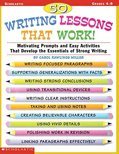 50 Writing Lessons That Work!:  Motivating Prompts and Easy Activities That Develop the Essentials of Strong Writing (Grades 4-8) - Lessons 50 Writing