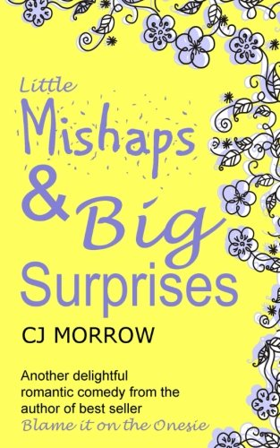 Little Mishaps and Big Suprises: A romantic comedy from the author of Blame it on the Onesie -