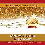 Snow Globe Romance: Snow Globe Christmas Collection | Teresa Lilly
