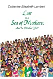 Lost in a Sea of Mothers: Am I a Mother Yet?, Catherine Lambert, 1467966800