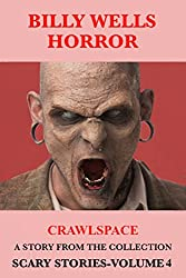 Crawlspace: A Story From Scary Stories: A Collection of Horror-Volume 4 (Billy Wells Horror Singles Book 6)