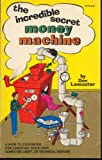 Incredible Secret Money Machine