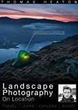 Landscape Photography On Location: Travel, Learn, Explore, Shoot