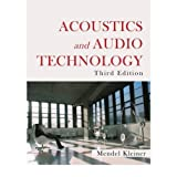Acoustics and Audio Technology, Third Edition (Acoustics: Information and Communication) (A Title in J. Ross Publishing's Acoustics: Information and Communication)
