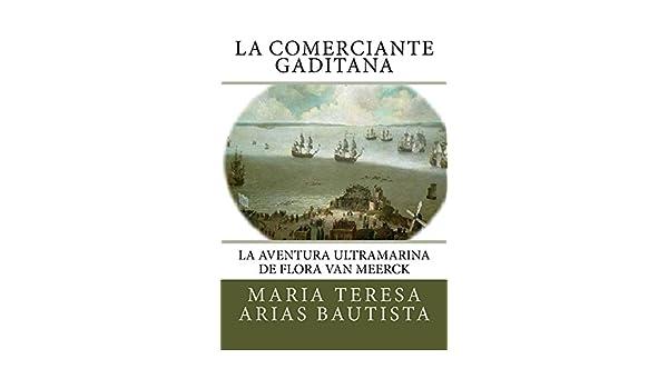 Amazon.com: La comerciante gaditana: La aventura ultramarina de Flora Van Meerck (Aventuras ultramarinas de mujeres nº 1) (Spanish Edition) eBook: María ...