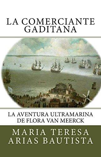 La comerciante gaditana: La aventura ultramarina de Flora Van Meerck (Aventuras ultramarinas de mujeres