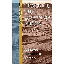 Tracking the Queen of Sheba: A Travel Memoir of Yemen