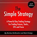 The Simple Strategy: A Powerful Day Trading Strategy for Trading Futures, Stocks, ETFs and Forex Audiobook by Mark Hodge, Markus Heitkoetter Narrated by Mike Norgaard