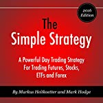 The Simple Strategy: A Powerful Day Trading Strategy for Trading Futures, Stocks, ETFs and Forex | Markus Heitkoetter,Mark Hodge