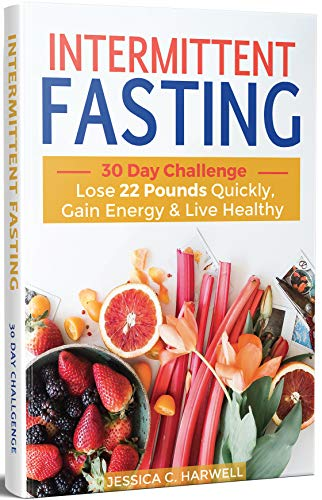 Intermittent Fasting: 30 Day Challenge - The Complete Guide to Lose 22 Pounds Quickly, Gain Energy & Live Healthy
