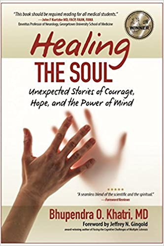 Healing the Soul: unexpected Stories of Hope, Courage, and the Power of Mind by Bhupendra O. Khatri, MD (2014)