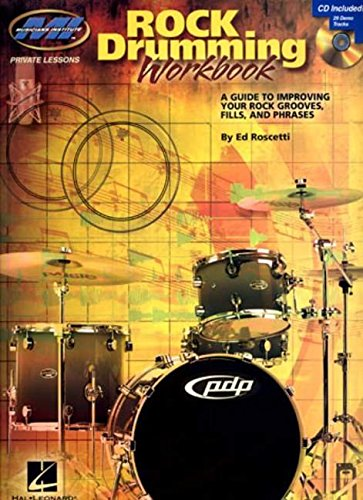Rock Drumming Workbook: A Guide to Improving Your Rock Grooves, Fills and Phrases (Musicians Institute Private Lessons)