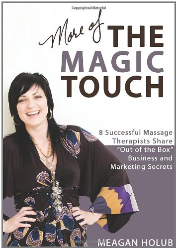 More of The Magic Touch: How to Make $60, $80, $100,000 or More as a Massage Therapist Meagan Holub