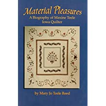 MATERIAL PLEASURES: A Biography of Maxine Teele, Iowa Quilter