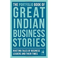 The Portfolio Book of Great Indian Business Stories: Riveting Tales of  Business Leaders and Their Times